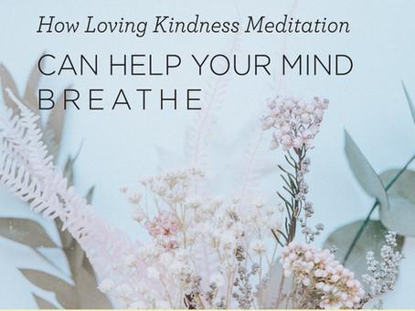 How Loving Kindness Meditation Can Help Your Mind Breathe