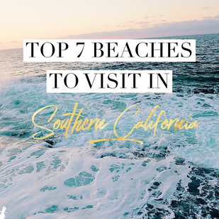 Top 7 beaches to visit in Southern California