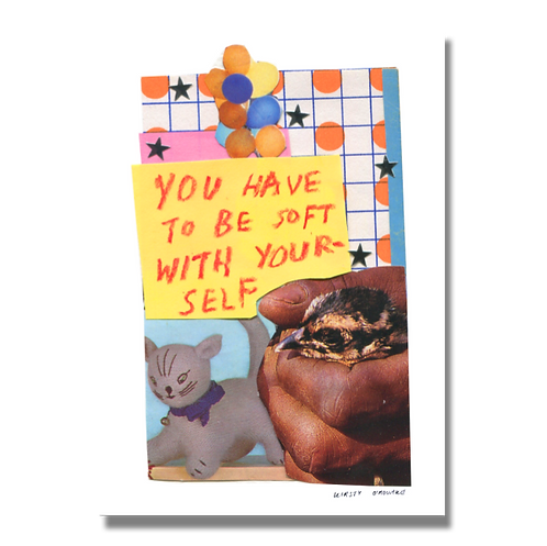 You Have To Be Soft With Yourself Print