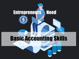 Entrepreneurs Need Basic Accounting Skills