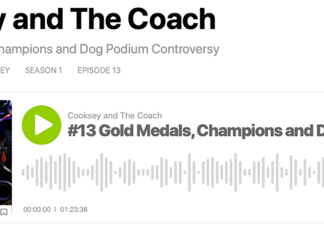 Cooksey and The Coach #13 Gold Medals, Champions and Dog Podium Controversy