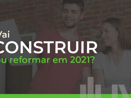 Vai construir ou reformar em 2021?