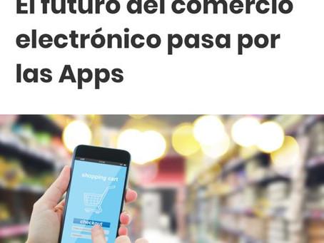 EL FUTURO DEL COMERCIO ELECTRÓNICO PASA POR LAS APPS.