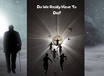 Do We Really Have To Die? May be not!