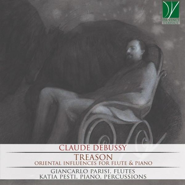 Claude Debussy: Treason, Oriental Influences for Flute & Piano (2018, Da Vinci Classics)