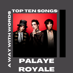 Palaye Royale: Top Ten Songs