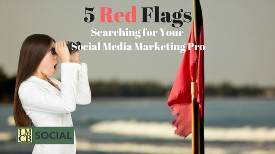 5 Red Flags - How do I find a good social media marketing professional? - LMCB Social - Memphis