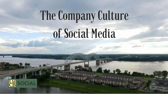 The Company Culture of Social Media - Memphis - Social Media Marketing - LMCB Social