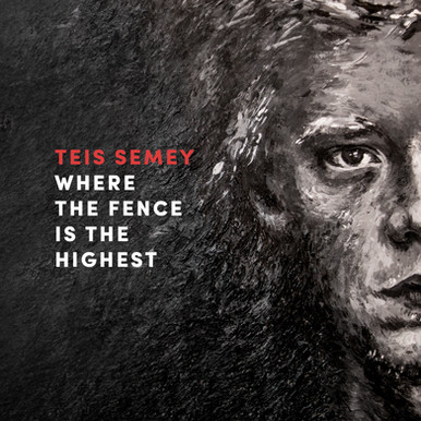 Teis Semey - Where the Fence is the Highest