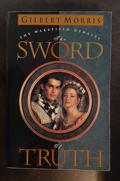 The Sword of Truth (The Wakefield Dynasty #1) by Gilbert Morris