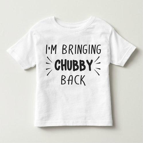 I'm Bringing Chubby Back