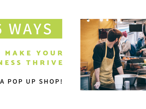 5 Ways to Make YOUR Business Thrive with a Pop Up Shop!
