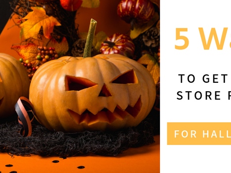 5 Ways to Get Your Store Ready for Halloween!