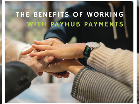 The Benefits of Working with Payhub Payments
