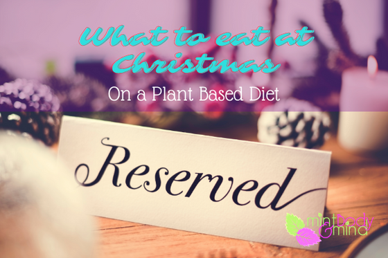 What to eat at Christmas on a Plant Based Diet!