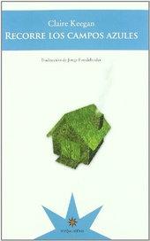 Recorre los campos azules - Claire Keegan