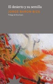 El desierto y su semilla - Jorge Baron Biza