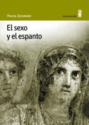 El sexo y el espanto - Pascal Quinard