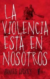 La violencia esta en nosotros - James Dickey