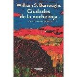 Ciudades de la noche roja - William Burroughs