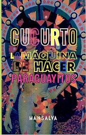La maquina de hacer paraguayitos - Washington Cucurto