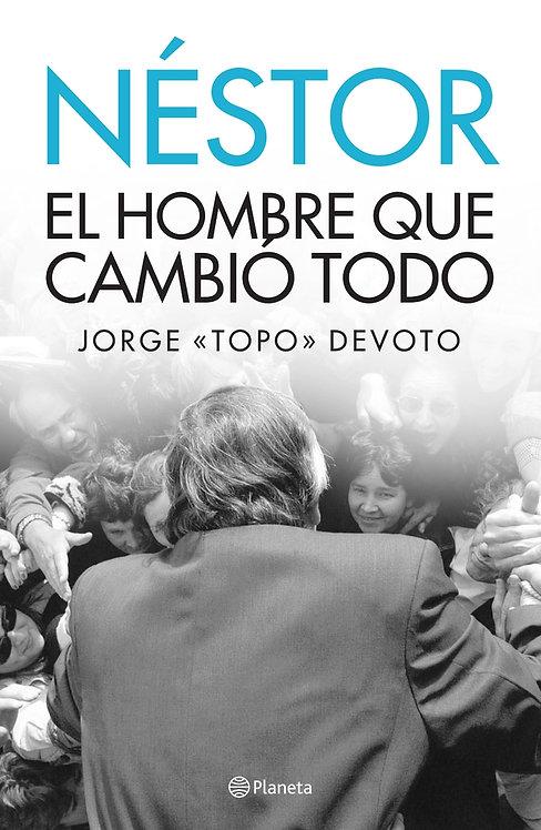 "Néstor. El hombre que cambió todo - Jorge ""Topo"" Devoto"