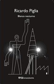 Blanco nocturno - Ricardo Piglia
