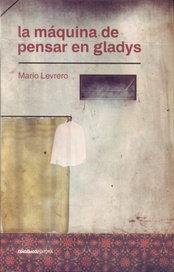 La maquina de pensar en Gladys - Mario Levrero