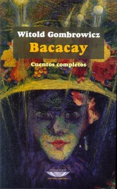 Bacacay. Cuentos completos  - Witold Gombrowicz