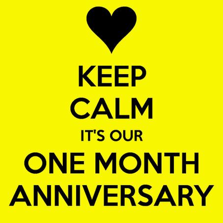 1 Month Anniversary