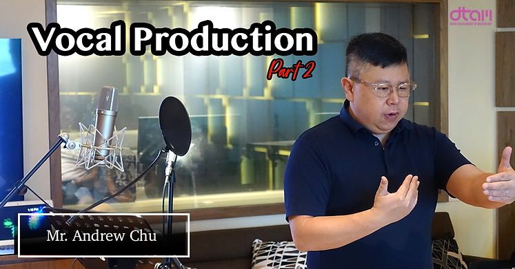 [DTAM] Andrew Chu - Vocal Production P2.