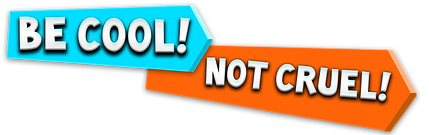Be Cool Not Cruel