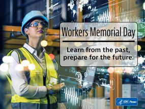 Worker's Memorial Day: Where Hazards Exist, Workers are at Risk