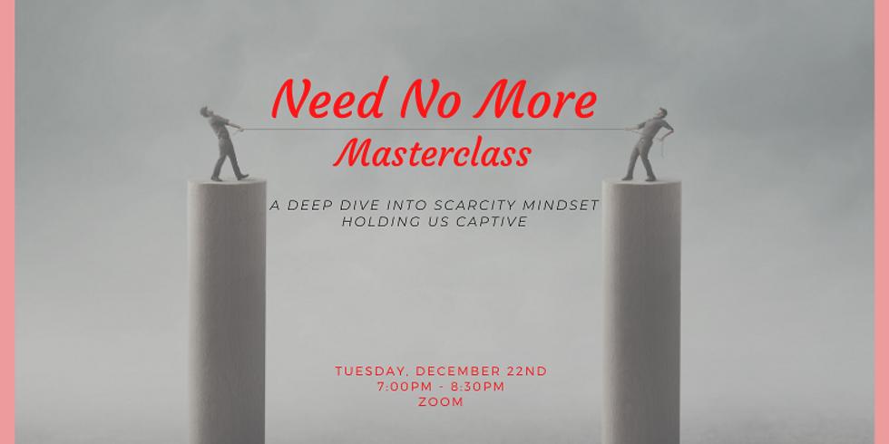Need No More Masterclass