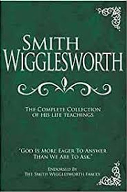 Smith Wigglesworth Complete Collection