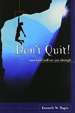 DON'T QUIT! YOUR FAITH WILL SEE YOU THROUGH