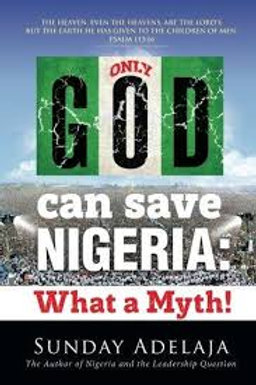Only God Can Save Nigeria: What a Myth