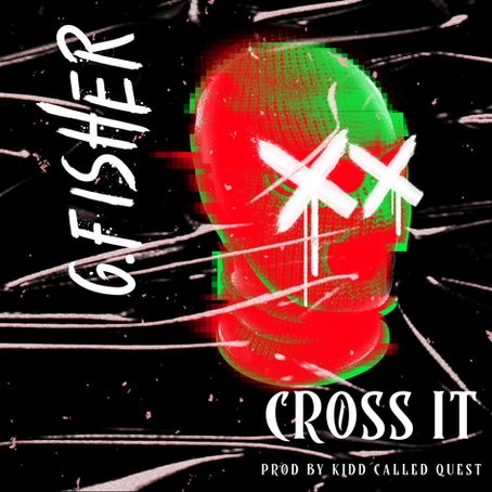 """G.Fisher Returns with """"Cross It"""" produced by Kidd Called Quest"""