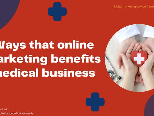 Ways that online marketing benefits medical business