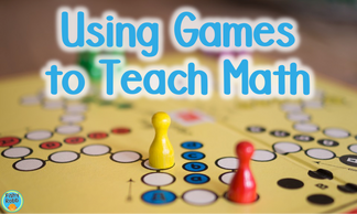 Why Use Games to Teach Math?