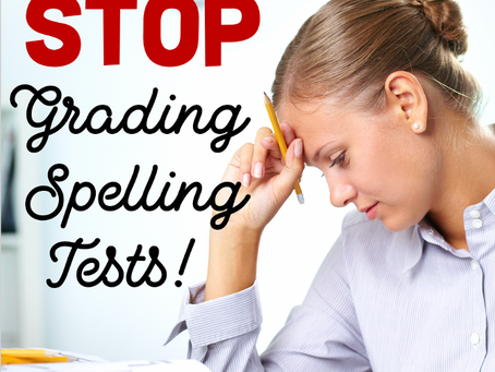 Stop Grading Spelling Tests - An Alternative for Busy Teachers