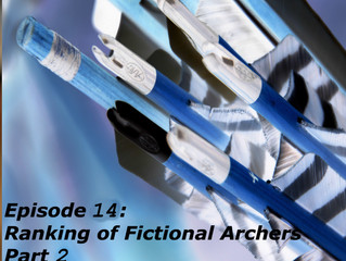 Episode 14: Ranking of Fictional Archers Part 2