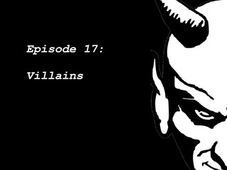 Episode 17: Villains