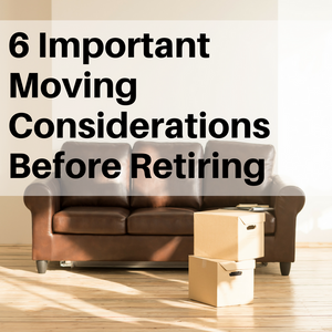 6 Important Moving Considerations for Pre-Retirees