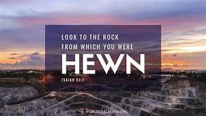 FROM THE ROCK WE ARE HEWN
