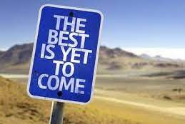 THE BEST IS YET TO BEGIN