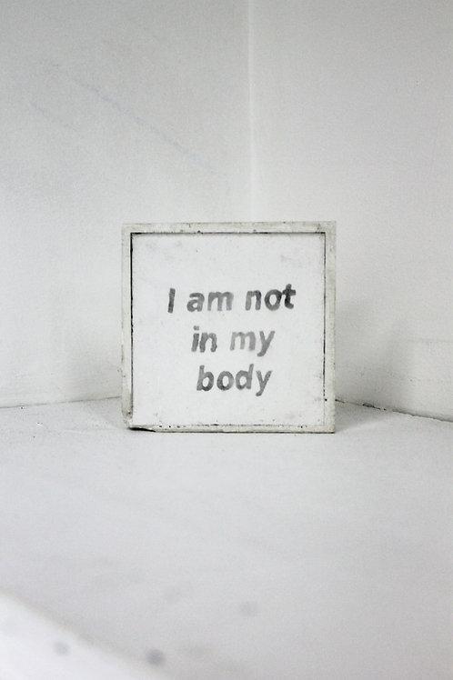I am not in my body