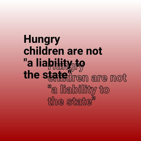 "Hungry children are not ""a liability to the state"""