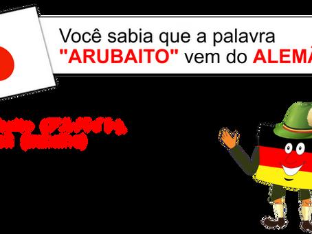 """Você sabia que a palavra """"ARUBAITO""""  vem do ALEMÃO?"""