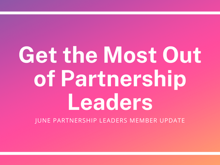 How to Get the Most Out of Partnership Leaders: June Member Update